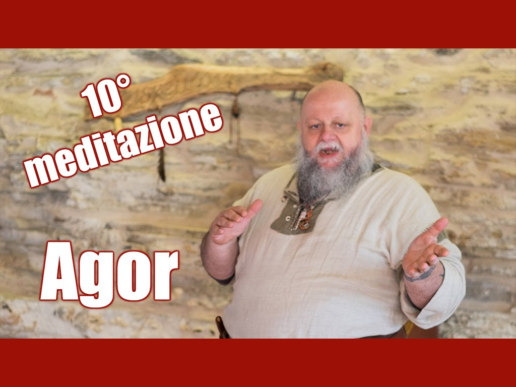 10° meditazione: Agor