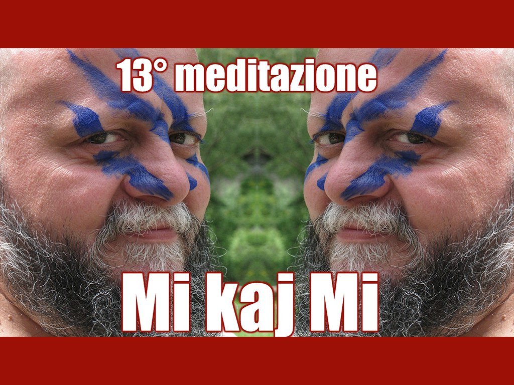 13° meditazione: Mi kaj Mi